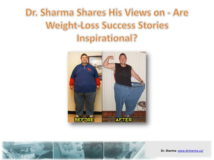 Dr sharma shares his views on are weight loss success stories inspirational