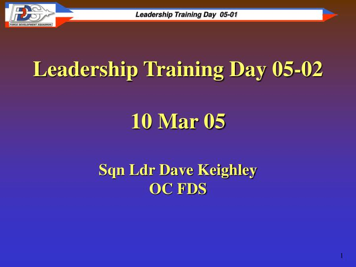 Leadership training day 05 02 10 mar 05 sqn ldr dave keighley oc fds