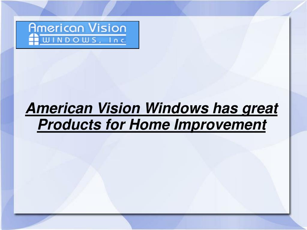 American Vision Windows has great Products for Home Improvement