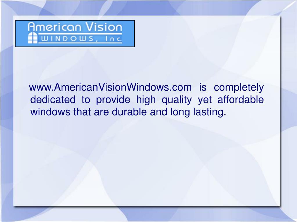 www.AmericanVisionWindows.com is completely dedicated to provide high quality yet affordable windows that are durable and long lasting.