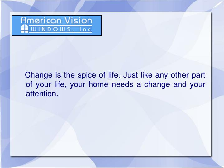 Change is the spice of life. Just like any other part of your life, your home needs a change and ...