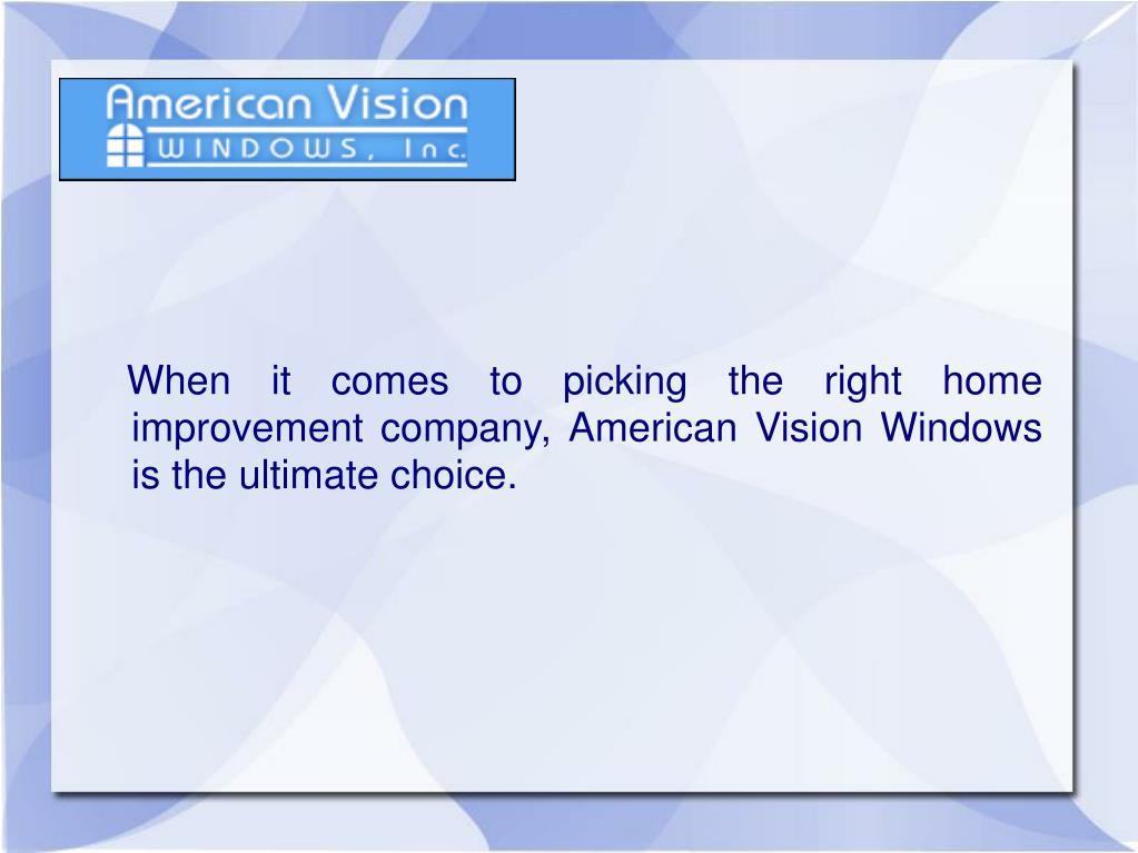 When it comes to picking the right home improvement company, American Vision Windows is the ultimate choice.