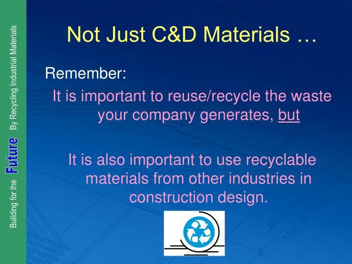 Not Just C&D Materials …