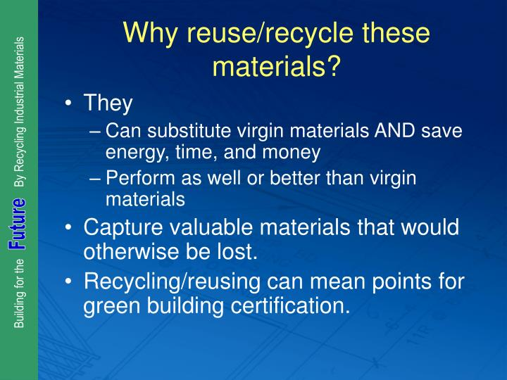 Why reuse/recycle these materials?