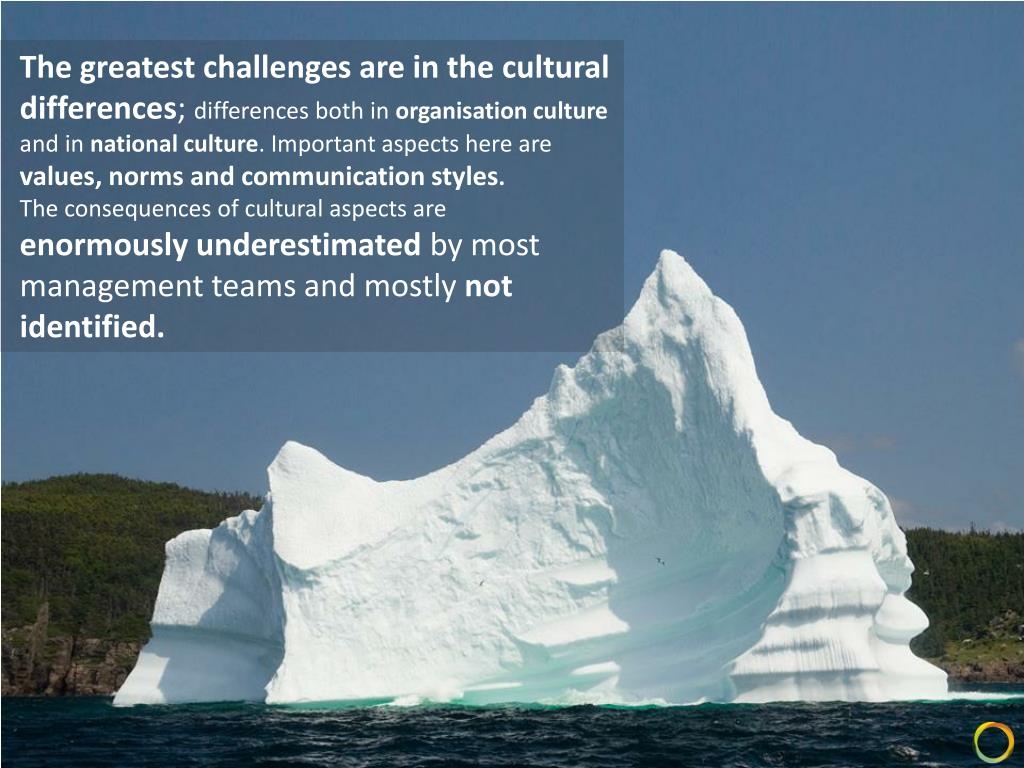 The greatest challenges are in the cultural differences