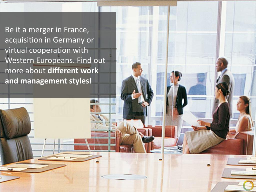 Be it a merger in France, acquisition in Germany or virtual cooperation with Western Europeans. Find out more about