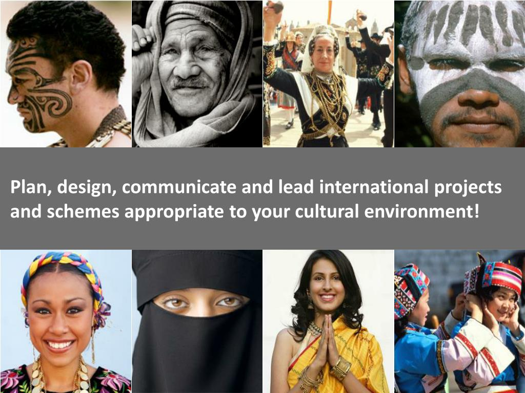 Plan, design, communicate and lead international projects and schemes appropriate to your cultural environment!