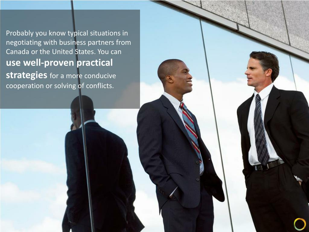 Probably you know typical situations in negotiating with business partners from Canada or the United States. You can