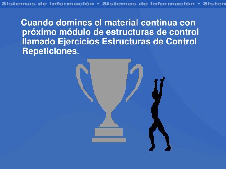 Cuando domines el material continua con próximo módulo de estructuras de control  llamado Ejercicios Estructuras de Control Repeticiones.