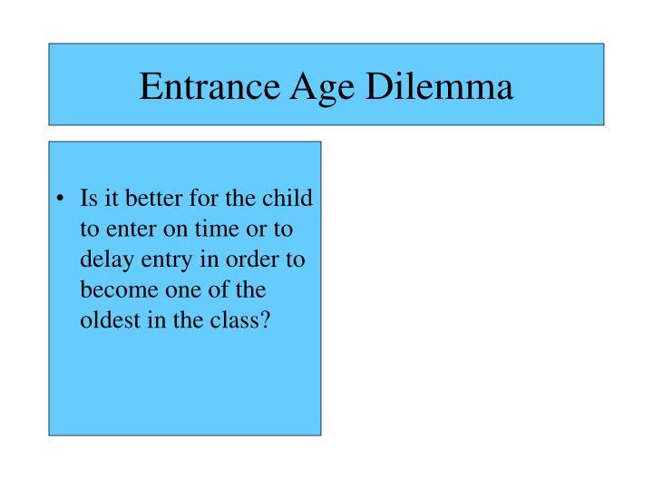 Entrance Age Dilemma
