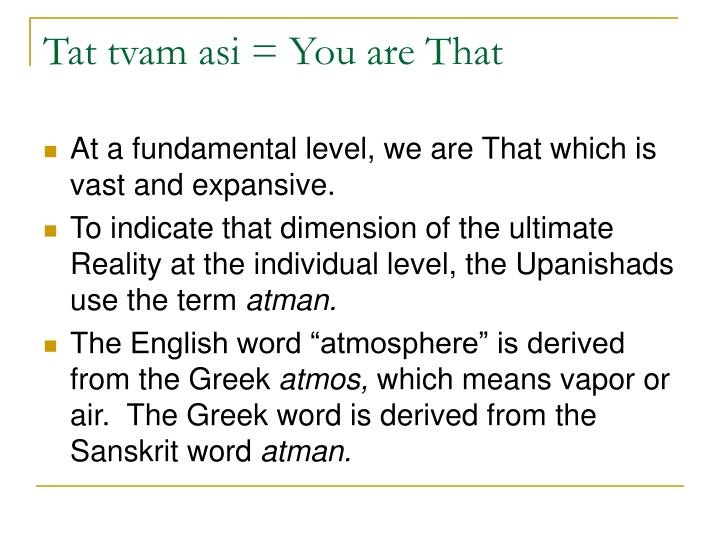 Tat tvam asi = You are That