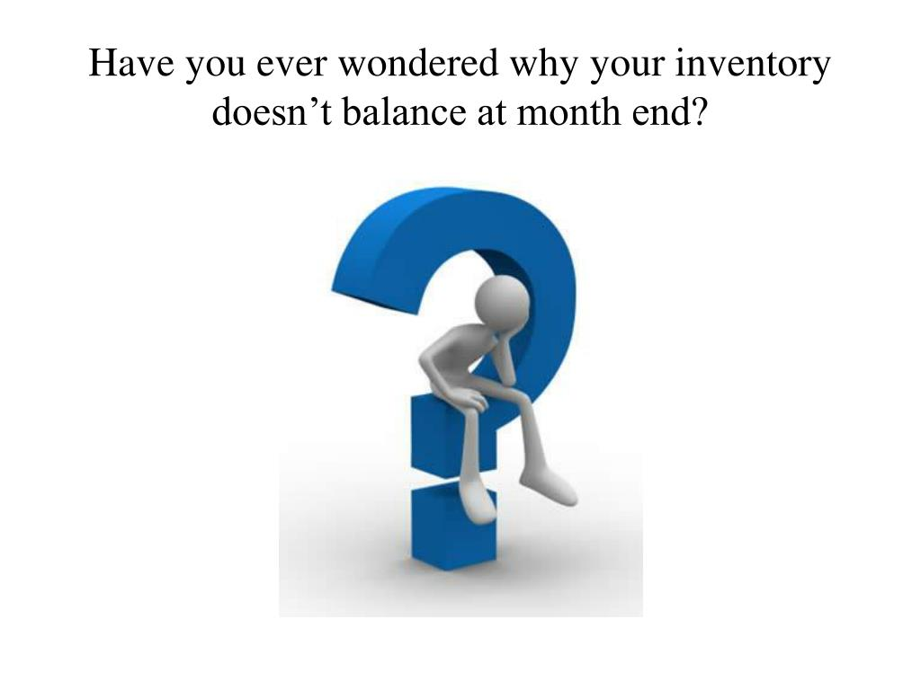 Have you ever wondered why your inventory doesn't balance at month end?