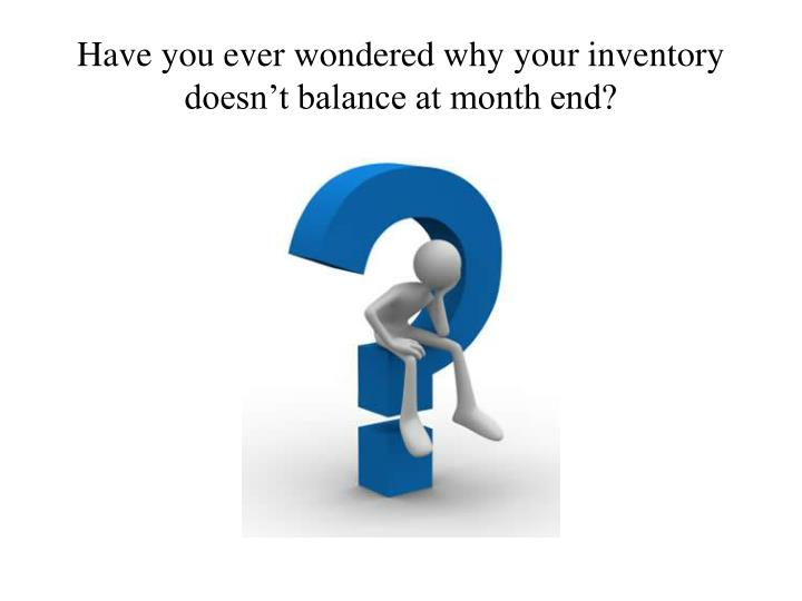 Have you ever wondered why your inventory doesn t balance at month end l.jpg