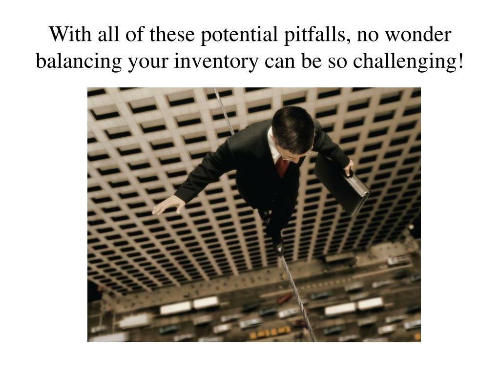 With all of these potential pitfalls, no wonder balancing your inventory can be so challenging!