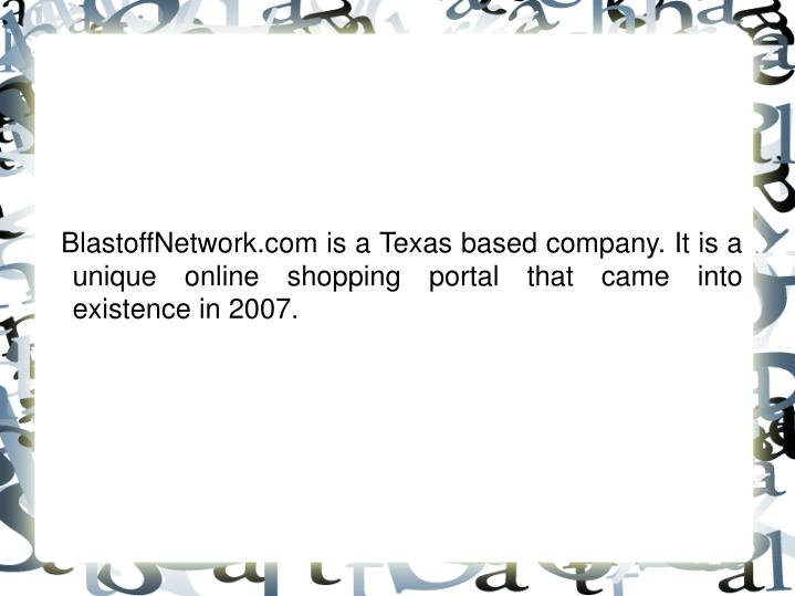 BlastoffNetwork.com is a Texas based company. It is a unique online shopping portal that came into...