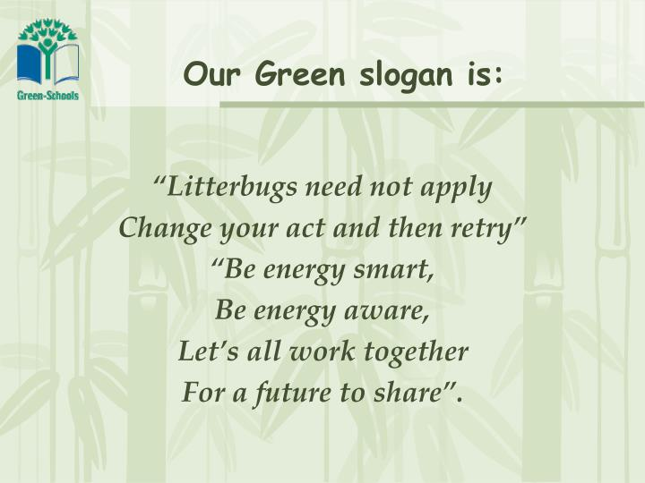 Our Green slogan is: