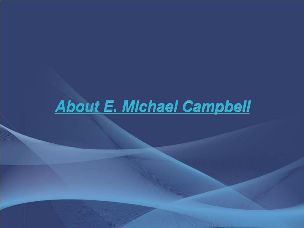 About E. Michael Campbell