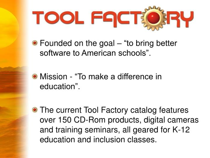 "Founded on the goal – ""to bring better software to American schools""."