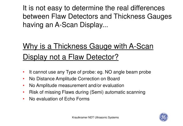 It is not easy to determine the real differences between Flaw Detectors and Thickness Gauges having an A-Scan Display...