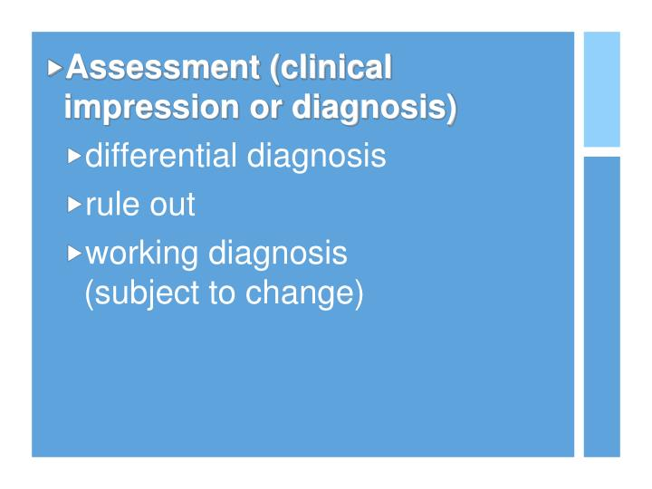 Assessment (clinical impression or diagnosis)