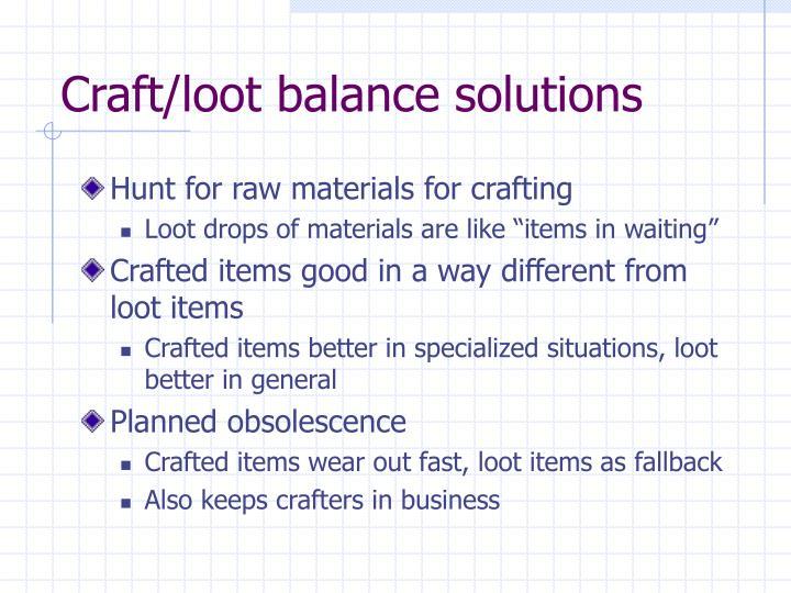 Craft/loot balance solutions