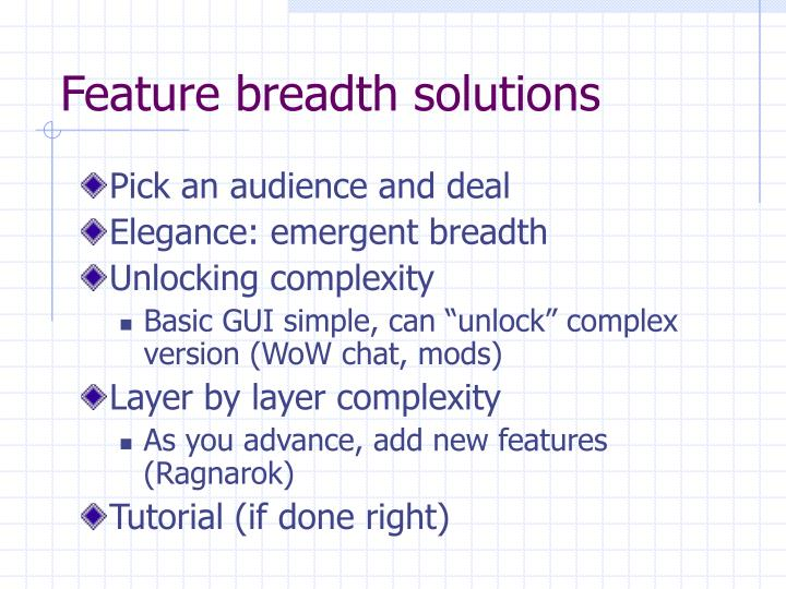Feature breadth solutions