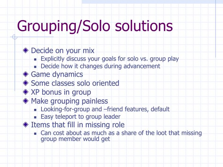 Grouping/Solo solutions