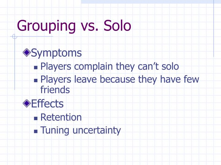 Grouping vs. Solo