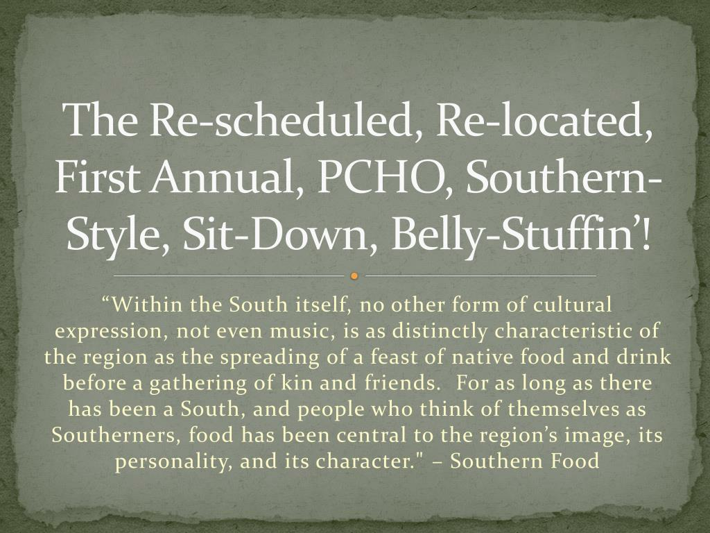 The Re-scheduled, Re-located, First Annual, PCHO, Southern-Style, Sit-Down, Belly-