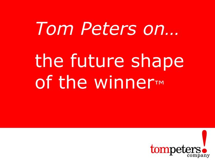 Tom Peters on…