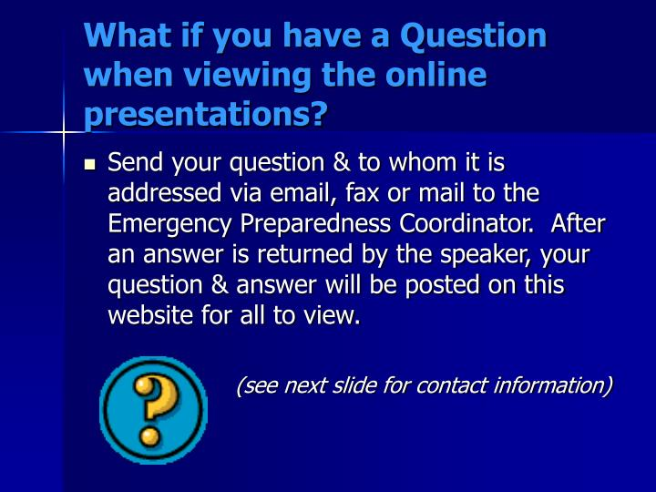 What if you have a Question when viewing the online presentations?