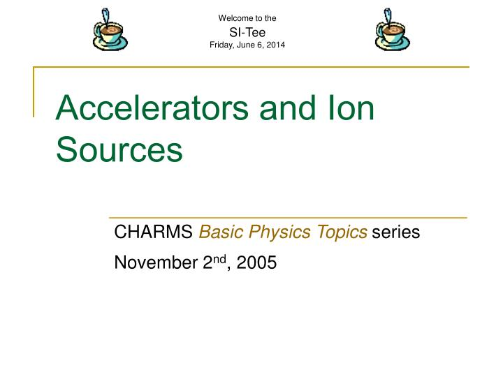 Accelerators and ion sources