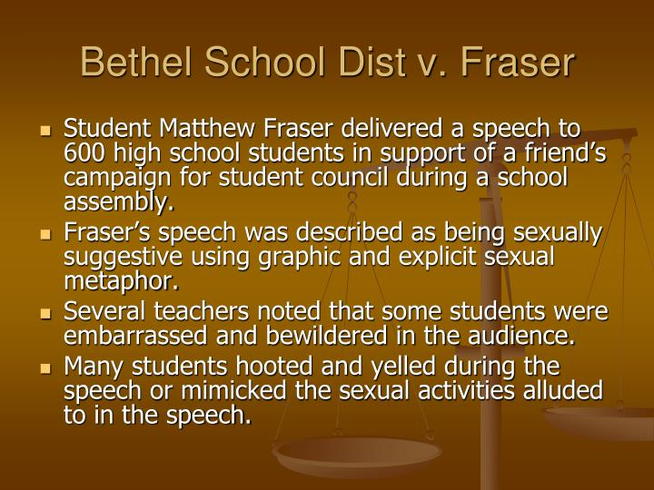 bethel school district vs fraser Justice brennan concurred with the majority's decision however, he wrote a  separate opinion that placed more limits on a school board's authority brennan.