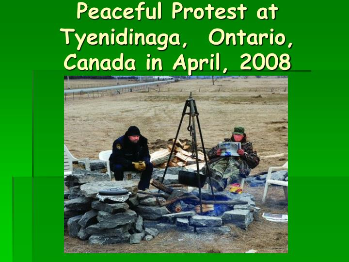 Peaceful Protest at Tyenidinaga,  Ontario, Canada in April, 2008