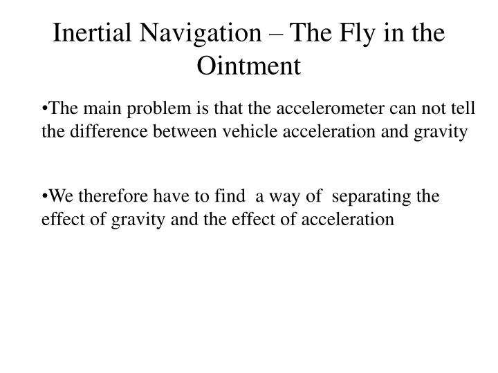 Inertial Navigation – The Fly in the Ointment