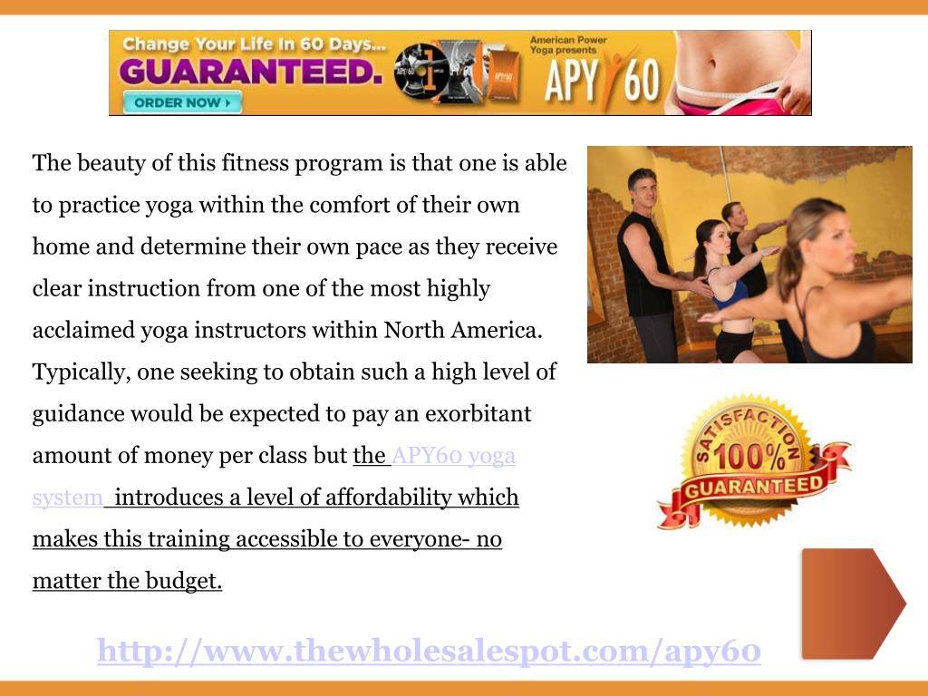 The beauty of this fitness program is that one is able to practice yoga within the comfort of their own home and determine their own pace as they receive clear instruction from one of the most highly acclaimed yoga instructors within North America. Typically, one seeking to obtain such a high level of guidance would be expected to pay an exorbitant amount of money per class but