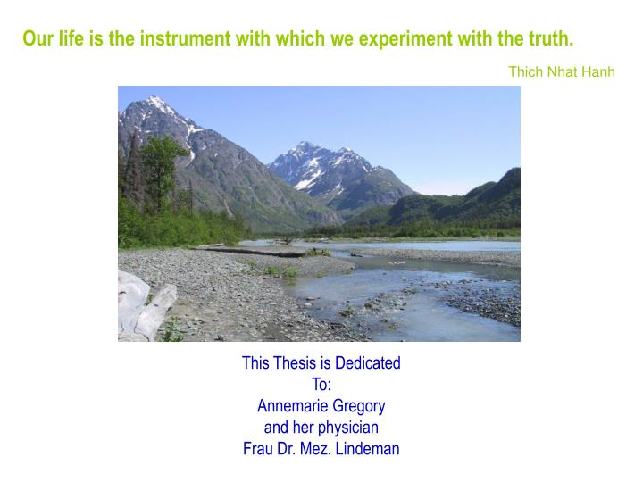 Our life is the instrument with which we experiment with the truth.