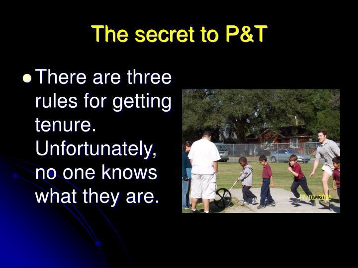 The secret to P&T
