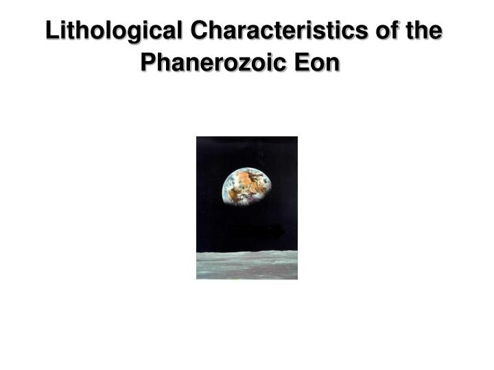 Lithological Characteristics of the Phanerozoic Eon