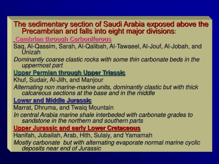 The sedimentary section of Saudi Arabia exposed above the Precambrian and falls into eight major divisions
