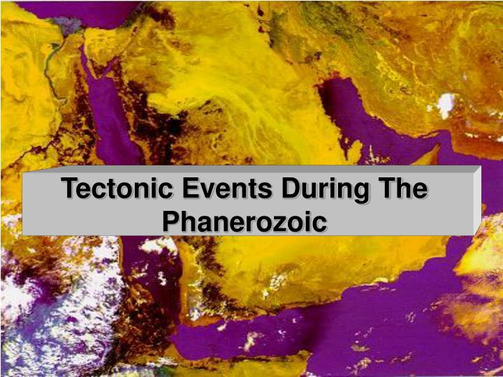 Tectonic Events During The Phanerozoic