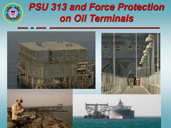 PSU 313 and Force Protection on Oil Terminals