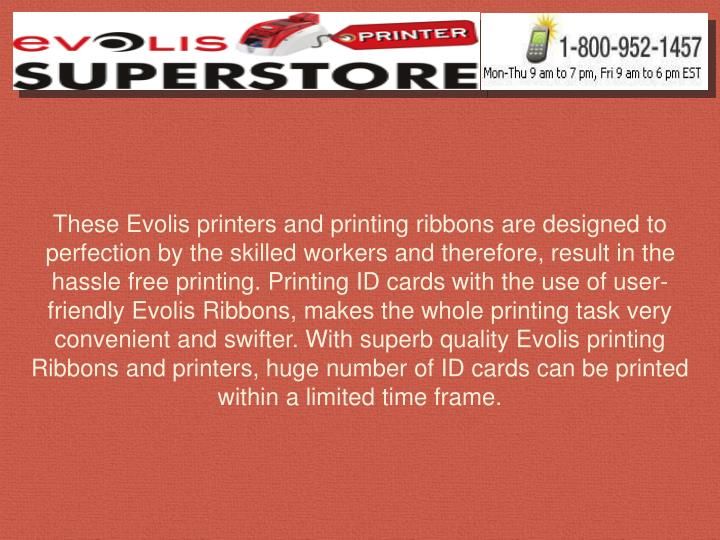 These Evolis printers and printing ribbons are designed to perfection by the skilled workers and the...