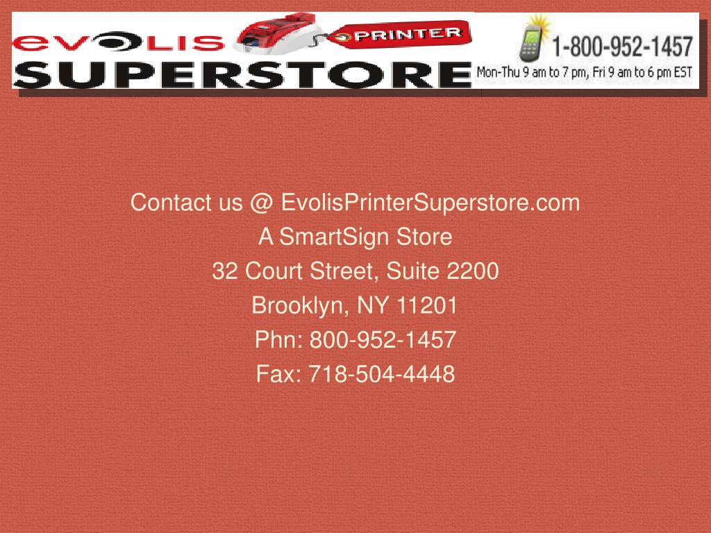 Contact us @ EvolisPrinterSuperstore.com