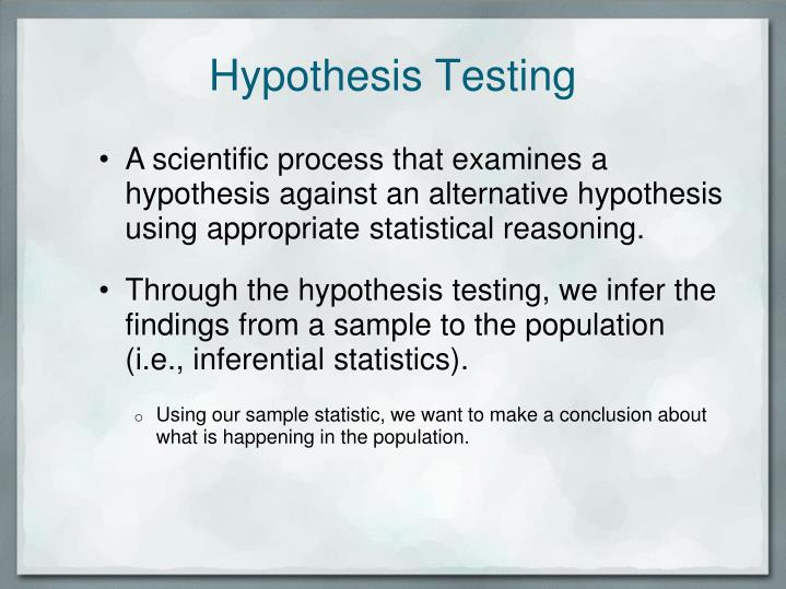 A scientific process that examines a hypothesis against an alternative hypothesis using appropriate statistical reasoning.