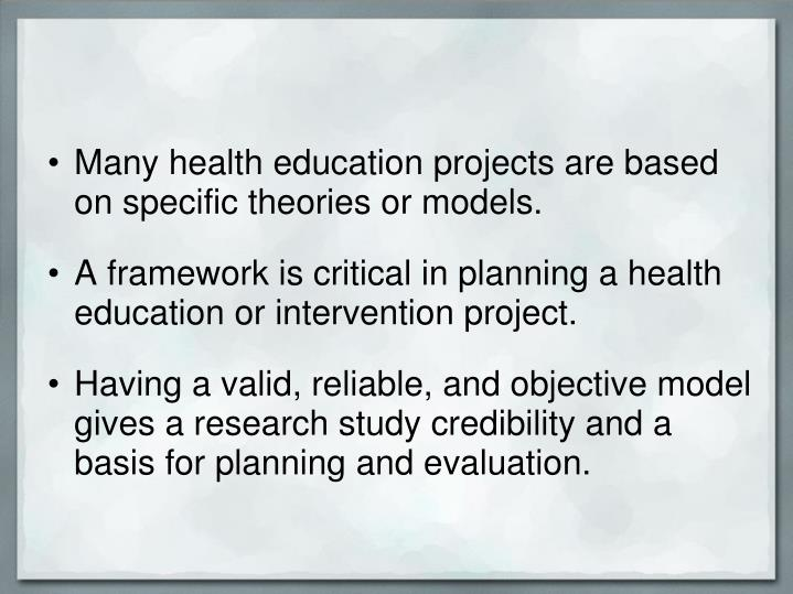 Many health education projects are based on specific theories or models.