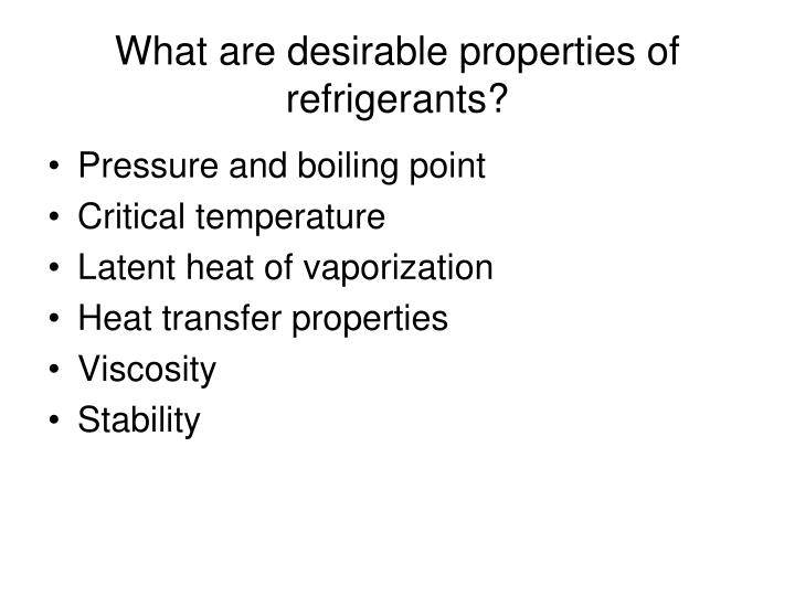 What are desirable properties of refrigerants?