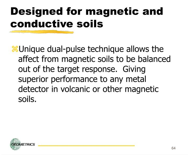 Designed for magnetic and conductive soils