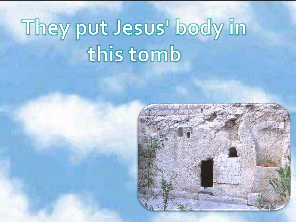 They put Jesus' body in this tomb