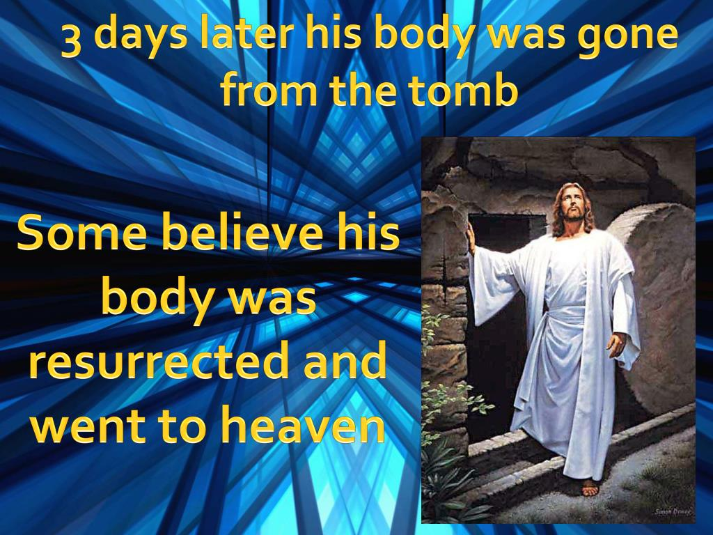 3 days later his body was gone from the tomb